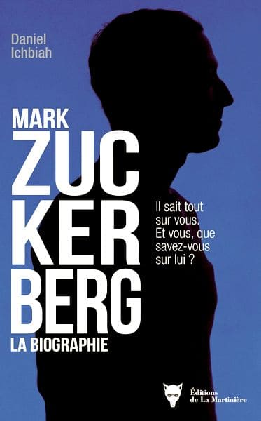Mark Zuckerberg - la biographie - Daniel Ichbiah
